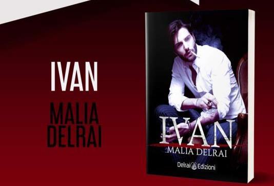 """Presentiamo """"Ivan"""", il nuovo romanzo di Malia Delrai"""