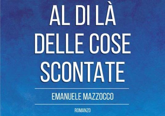 """""""Al di là delle cose scontate"""", il romanzo d'esordio di Emanuele Mazzocco"""