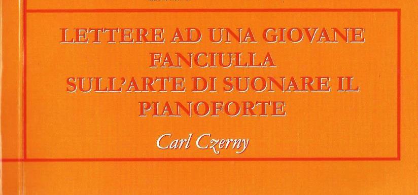 """""""Lettere ad una giovane fanciulla sull'arte di suonare il pianoforte"""" di Carl Czerny"""