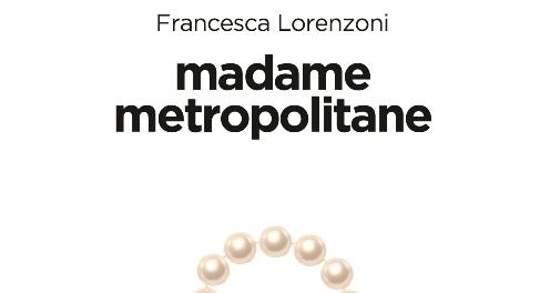 """Madame metropolitane"" di Francesca Lorenzoni"