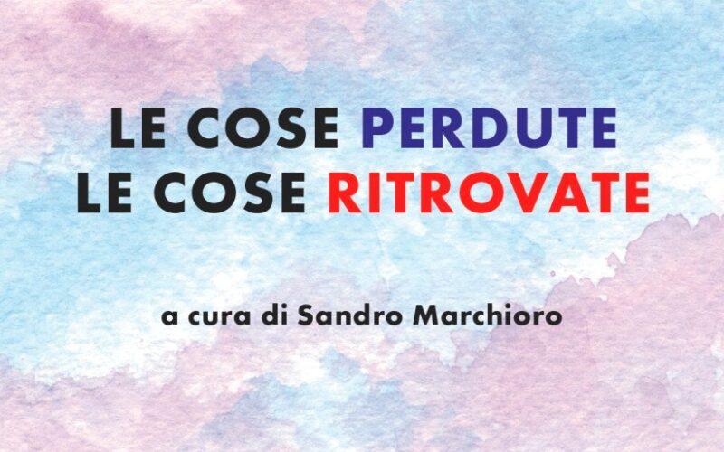 """Uscito """"Le cose perdute le cose ritrovate"""" a cura di Sandro Marchioro"""